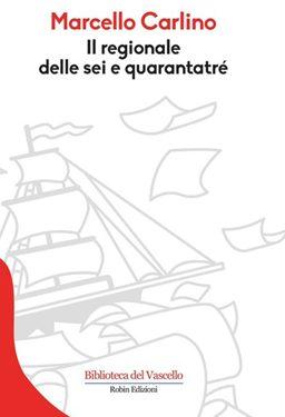 CARMEN MOSCARIELLO, Le saboteur tranquille. Rilettura de Il regionale delle sei e quarantatré di Marcello Carlino