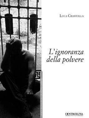 FEDERICO PREZIOSI, Nota a margine de L'ignoranza della polvere di Luca Crastolla