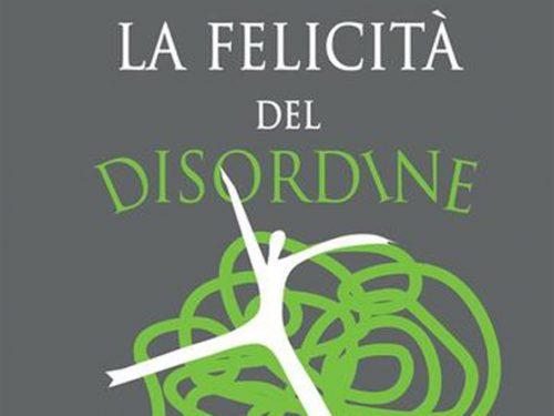 """CARMEN MOSCARIELLO, """"La felicità del disordine"""" di Dante Maffia, Maestro d'Infinito"""